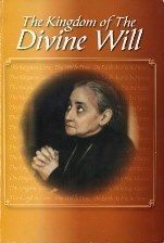 Divine Will UK Collection of Luisa Piccarreta's prayers and writings including: Hours of the Passion, The Virgin Mary in the Kingdom of the Divine Will, Rounds of the Soul in the Divine Will, Christmas Novena, Divine Will Chaplet, Divine Will Prayer of Consecration